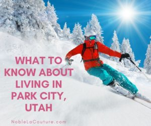 What to Know About Living in Park City, Utah